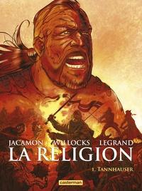 Benjamin Legrand et Tim Willocks - La religion Tome 1 : Tannhauser.