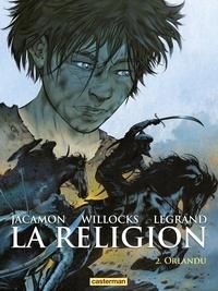Benjamin Legrand et Tim Willocks - La religion Tome 2 : Orlandu.