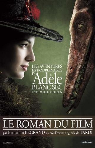 Les aventures extraordinaires d'Adèle Blanc-Sec. Le roman du film