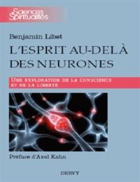 L'esprit au-delà des neurones- Une exploration de la conscience et de la liberté - Benjamin Libet |