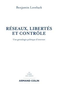 Benjamin Loveluck - Réseaux, libertés et contrôle - Une généalogie politique d'internet.