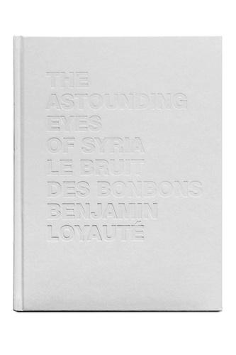 Benjamin Loyauté - Le bruit des bonbons ; The astounding eyes of Syria - Edition français-anglais-arabe.