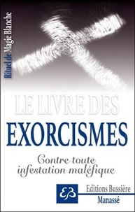 Rituel de magie blanche- Tome 6, Le livre des exorcismes - Contre toute infestation maléfique - Benjamin Manassé |