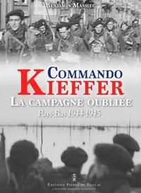Benjamin Massieu - Commando Kieffer, la campagne oubliée - Pays-Bas 1944-1945.