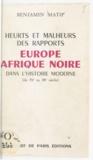 Benjamin Matip - Heurts et malheurs des rapports Europe et Afrique noire dans l'histoire moderne - Du XVe au XVIIIe siècle.