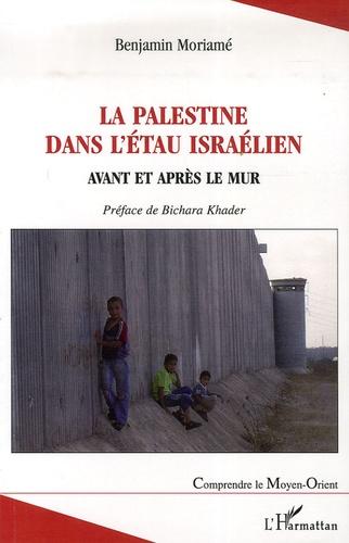 Benjamin Moriamé - La Palestine dans l'étau israélien - Avant et après le mur.