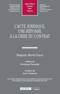 Benjamin Moron-Puech - L'acte juridique - Une réponse à la crise du contrat.