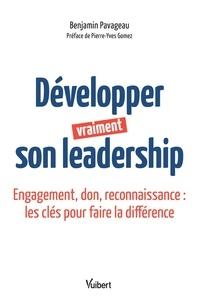 Benjamin Pavageau - Développer vraiment son leadership - Engagement, don, reconnaissance : les clés pour faire la différence.