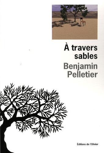 Benjamin Pelletier - A travers sable.
