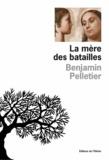 Benjamin Pelletier - La mère des batailles.