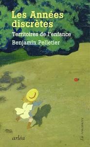 Benjamin Pelletier - Les années discrètes - Territoires de l'enfance.