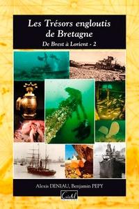 Benjamin Pepy et Alexis Deniau - Les trésors engloutis de Bretagne - De Brest à Lorient, tome 2.