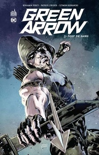 Benjamin Percy et Patrick Zircher - Green Arrow Tome 5 : Soif de sang.