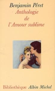 Benjamin Péret et Benjamin Péret - Anthologie de l'amour sublime.