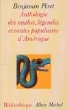 Benjamin Péret et Benjamin Péret - Anthologie des mythes, légendes et contes populaires d'Amérique.
