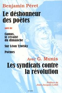 Benjamin Péret et Grandizo Munis - Les syndicats contre la révolution ; Le déshonneur des poètes suivi de Camus, le révolté du dimanche ; Sur Léon Trotsky ; Poèmes.