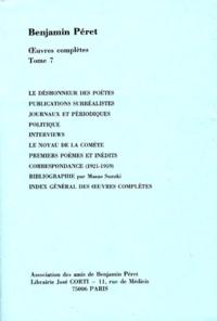 Benjamin Péret - Oeuvres complètes - Tome 7, Publications surréalistes. Journaux et périodiques. Politique. Interviews. Le noyau de la comète. Premiers poèmes et inédits. Correspondance (1921-1959), Le déshonneur des poètes.