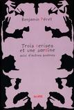 Benjamin Péret - Trois cerises et une sardine - Suivi d'autres poèmes....
