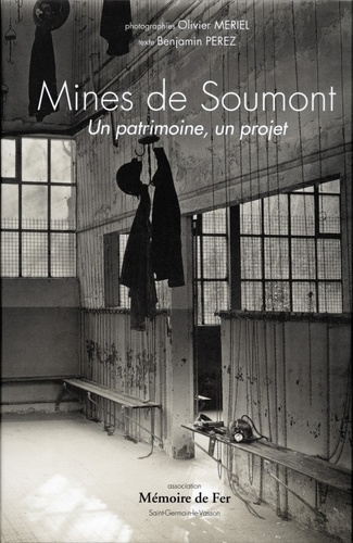 Benjamin Perez et Olivier Mériel - Mines de Soumont - Un patrimoine, un projet.