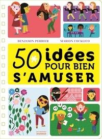 Benjamin Perrier et Marion Cocklico - 50 idées pour bien s'amuser.