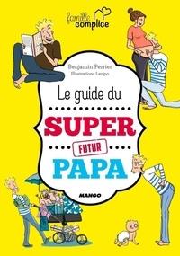 Benjamin Perrier - Le guide du super futur papa.