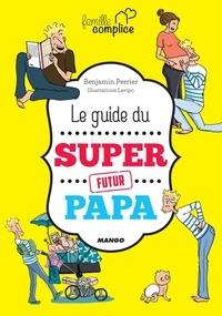 Benjamin Perrier et  Lavipo - Le guide du super futur papa.