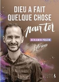 Benjamin Pouzin - Dieu a fait quelque chose pour toi !.
