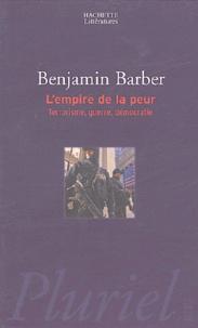 Benjamin R. Barber - L'empire de la peur - Terrorisme, guerre, démocratie.