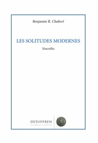 Benjamin R. Chabert - Les solitudes modernes.