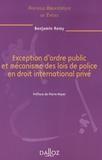 Benjamin Remy - Exception d'ordre public et mécanisme des lois de police en droit international privé.