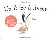 Benjamin Renner - Un bébé à livrer.