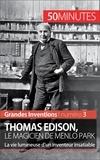 Benjamin Reyners et  50 minutes - Thomas Edison, le magicien de Menlo Park - La vie lumineuse d'un inventeur insatiable.