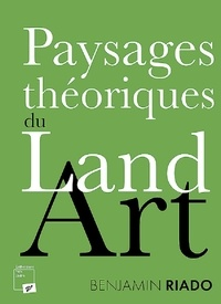 Benjamin Riado - Paysages théoriques du land art.