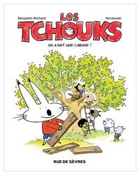 Benjamin Richard et  Kerascoët - Les Tchouks  : On a fait une cabane !.