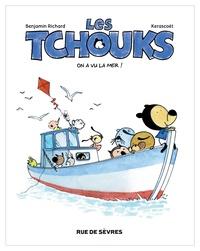 Benjamin Richard et  Kerascoët - Les Tchouks  : On a vu la mer !.