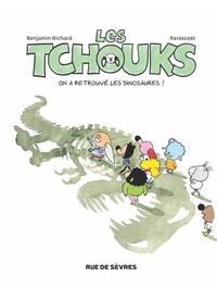 Benjamin Richard et  Kerascoët - Les Tchouks Tome 8 : On a retrouvé les dinosaures !.