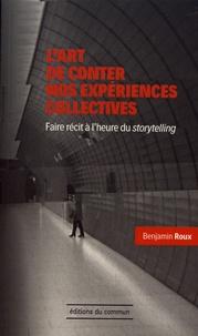 Benjamin Roux - L'art de conter nos expériences collectives - Faire récit à l'heure du storytelling.