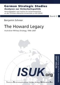Benjamin Schreer - The Howard Legacy - Australian Military Strategy, 1996-2007.