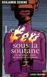 Benjamin Sehene - Le feu sous la soutane - Un prêtre au coeur du génocide rwandais.