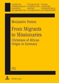 Benjamin Simon - From Migrants to Missionaries - Christians of African Origin in Germany.