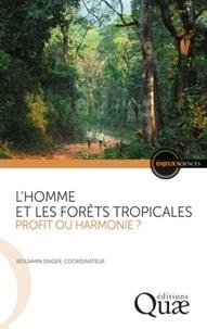Benjamin Singer - L'homme et les forêts tropicales, une relation durable ?.