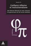 Benjamin Six - Confiance réflexive et institutionnalisme - Des théories libérales du choix rationnel à la gouvernance du fait social monétaire.