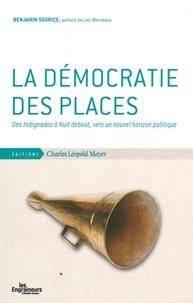 Benjamin Sourice - La démocratie des places - Des Indignados à Nuit debout, vers un nouvel horizon politique.