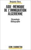 Benjamin Stora - Aide-mémoire de l'immigration algérienne - Chronologie, bibliographie.