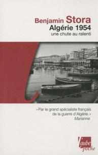 Benjamin Stora - Algérie 1954 - Une chute au ralenti.