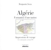 Benjamin Stora - Algérie. suivi de Impressions de voyage - Formation d'une nation.