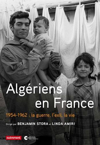Benjamin Stora et Linda Amiri - Algériens en France - 1954-1962 : la guerre, l'exil, la vie.