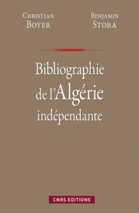 Benjamin Stora et Christian Boyer - Bibliographie de l'Algérie indépendante.