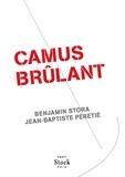 Benjamin Stora et Jean-Baptiste Péretié - Camus brûlant.