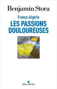 Benjamin Stora - France-Algérie, les passions douloureuses.